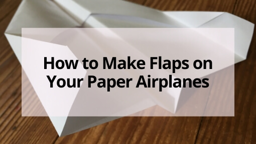 Making Flaps in Your Paper Airplanes